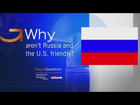 Good Question: Why Aren't Russia & The U.S. Friendly?