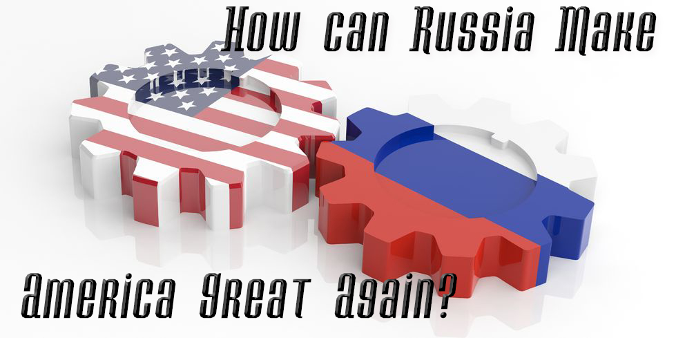How Can Russia Make America Great Again?