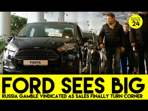 Ford sees big Russia gamble vindicated as sales finally turn corner February 19, 2017