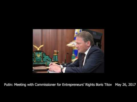 Putin: Meeting with Commissioner for Entrepreneurs' Rights Boris Titov