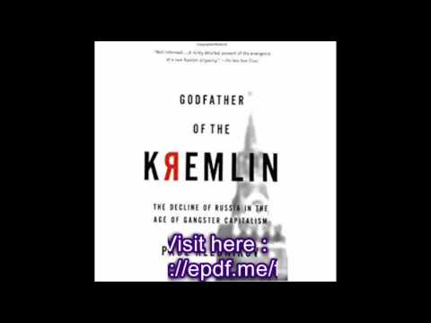 Godfather of the Kremlin The Decline of Russia in the Age of Gangster Capitalism