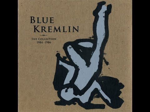 Blue Kremlin – The Collection 1984-1986(2009)