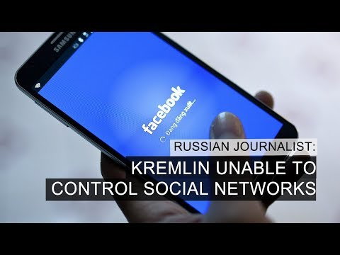 Kremlin Unable to Control Social Networks– Russian Journalist