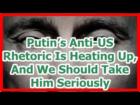Today News – Putin's Anti- United States Rhetoric Is Heating Up, And We Should Take Him Seriously