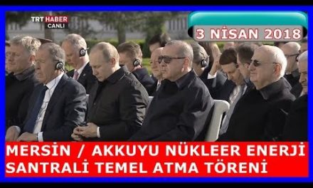 Erdo ğan İle Putin' in Akkuyu Nükleer Enerji Santrali Temel Atma Töreni ve Konu şmaları 03.042018