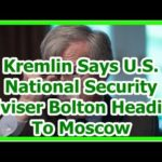 Today News – Kremlin Says U.S. National Security Adviser Bolton Heading To Moscow