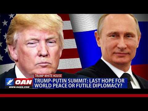 Trump-Putin Summit: Last Hope all for World Peace and/or Futile Diplomacy?