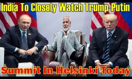 India to carefully enjoy Trump Putin top in Helsinki Today